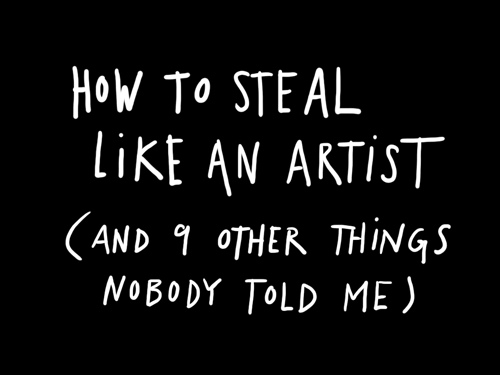 How To Steal Like An Artist